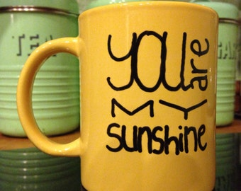 Mug. Hand Decorated. You Are My Sunshine. Love. Friend.