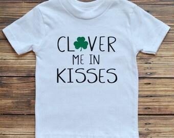 Clover me in kisses tshirt or onesie