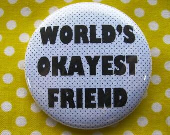 World's Okayest Friend- 2.25 inch pinback button badge