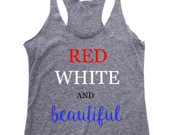 Women's Tank Top -RED WHITE AND beautiful. 4th of July Shirt Women. July 4th Tank. 4th of July. Funny 4th of July Tank. Cute Summer Tank Top