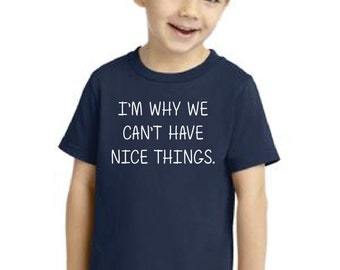 I'm Why We Can't Have Nice Things Youth Toddler T-shirt