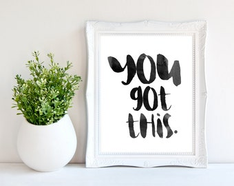 You got this/Motivation quote/Instant Download/Printable quote/for Self/Office print/Home decor/Digital download/Typography print/print