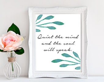 Quiet the mind and the soul will speak / 8 x 10 wall print / peace print / Instant download / digital wall print / inspirational poster