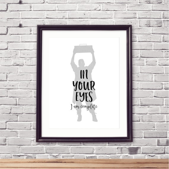 "Say Anything Printable Print - ""In Your Eyes I Am Complete"" - Instant Download -  80's Iconic Movie Moment"