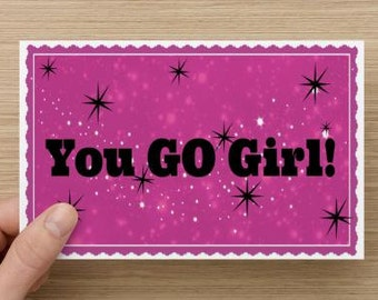You Go Girl!! Positivity Greeting Card~self-esteem quote, direct sellers team, encourage and affirm. Uplifting girl power, sisterhood