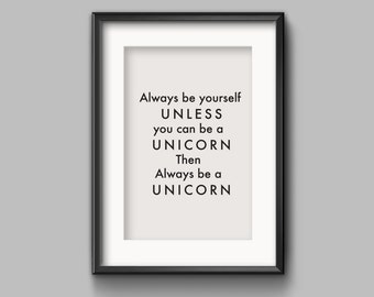 Printable Download File , allways be a unicorn , A4 Poster, Typography Wall decor, Minimalist Quote Art , Motivational quote