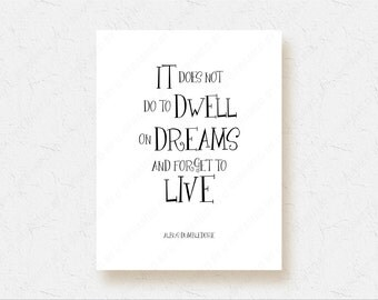 Albus Dumbledore Print Harry Potter Quote Poster Bedroom Wall Art It Does Not Do To Dwell On Dreams And Forget To Live Black and White 1005