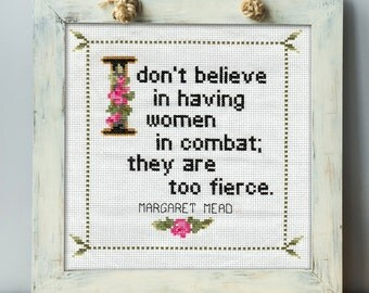 Margaret Mead Quote Cross Stitch Pattern: I Don't Believe In Women In Combat; They Are Too Fierce.  (Quick Stitch; Instant PDF Download)