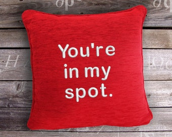 You're in my spot, Fan of the Big Bang Theory inspired Embroidered Cushion & Cover
