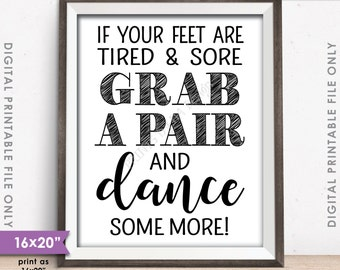 """Flip Flop Sign, If your feet are tired & Sore Grab a Pair and Dance Some More Wedding Sign, 8x10/16x20"""" Instant Download Digital Printable"""