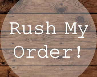RUSH MY ORDER | Ships 2-3 days after purchase | Front of Line