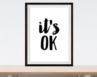 "motivational art - ""it's ok"" - digital download print - affirmation print - inspirational poster - black and white art - typographic art"