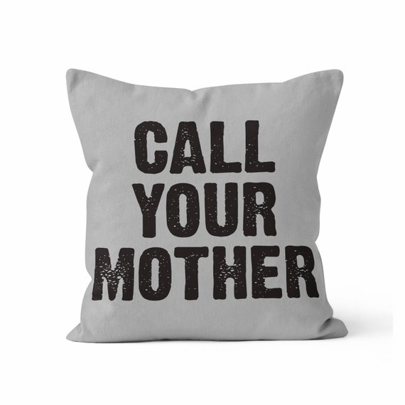Call Your Mother Throw Pillow Case w/optional insert/ Home