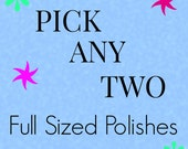PICK ANY TWO (Full Sized Polishes)