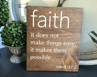 Faith it does not make things easy it makes them possible, Luke 1:37.  Religious/Christian Wood sign.