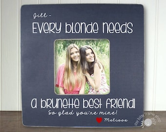 Brunette and a Blonde Best Friend Picture Frame Best Friend BFF Gift Best Friend Birthday Every Blonde Needs A Brunette Best IB5FSFRND