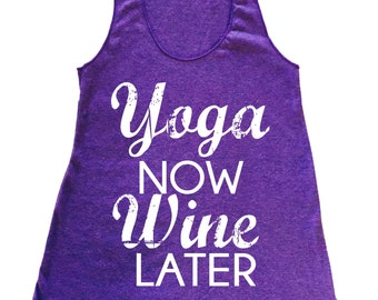yoga now wine later Yoga Junkie Yoga Tank, Yoga Shirt, Yoga Top, Eco Flowy Racerback Tank