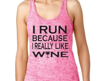 I Run Because I Really Like Wine.>> Women workout tank top.Running tank top.Burnout tank.