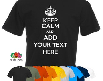 Keep Calm and add you text Personalised Custom T-Shirt - Fruit of the Loom