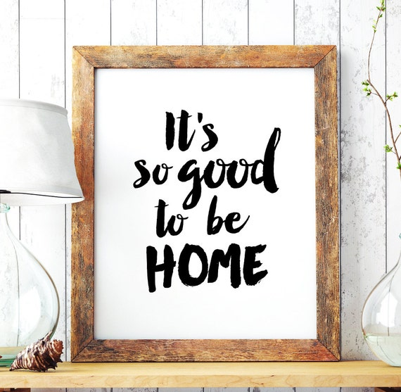 """Home Decor """"Its So Good To Be Home"""" Printable Poster"""