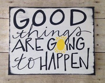 Good Things are Going to Happen- on wrapped canvas