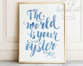 The World Is Your Oyster watercolor blue printable women gift,printable quote art,printable inspiration,printable decor,nursery printable
