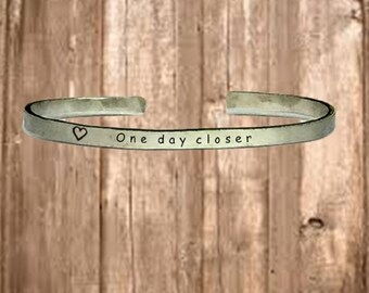 "One Day Closer - Cuff Bracelet Jewelry Hand Stamped 1/4"" Organic, Smooth Texture Copper Brass or Aluminum"