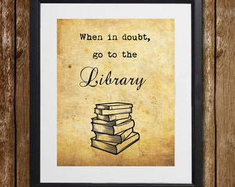 When In Doubt, Go to the Library Wall Art - Librarian Gift - Library Print - Library Wall Decor - Book Print - Library Quote - Book Gift