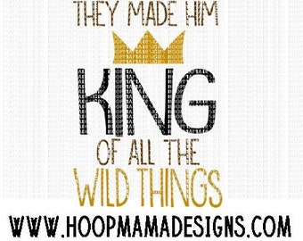 They Made Him King of All The Wild Things SVG DXF eps and png Files for Cutting Machines Cameo or Cricut