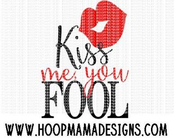Kiss Me You Fool SVG DXF EPS and png Files for Cutting Machines Cameo or Cricut - Valentines Day