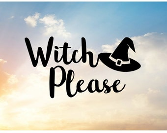 Witch Please SVG Cut File for Cutting Machine, Create Personalized Shirts, Decals, or Mugs