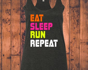 Eat Sleep Run Repeat- Women's Racerback Tank in Black, Grey or Navy with Neon Pink Yellow Orange and White Vinyl Graphic S,M,L,XL