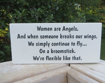 Women are Angels * Wooden Sign * Continue to Fly on a Broomstick * Funny Wooden Sign