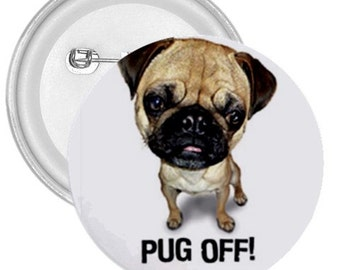 "Pug Off gigantic 3"" pin button"