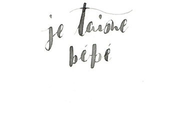 Je táime bebe, I love you baby - French quote 4x6 | Modern Calligraphy | Digital Print