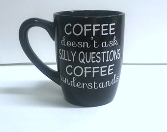 Coffee Doesn't Ask Silly Questions Coffee Mug