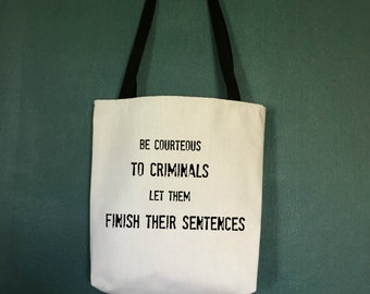 Lawyer Gift, Tote Bag Be Courteous To Criminals , Gifts for Lawyers,  Gifts for Attorneys,  Law School Graduation Gifts