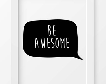 Be Awesome, Awesome print, Wall art, Inspirational Quote, Typography print, Dorm Room decor, Motivational Poster, Quotes, INSTANT DOWNLOAD