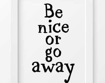 Humorous quote, Be Nice Or Go Away, Humorous print,  Quote printable, Wall Art Decor,  Funny Quote print, INSTANT DOWNLOAD, Fashion Art