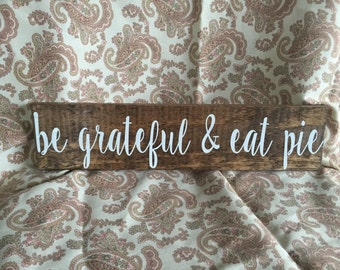 Be Grateful & Eat Pie Rustic Thanksgiving Sign