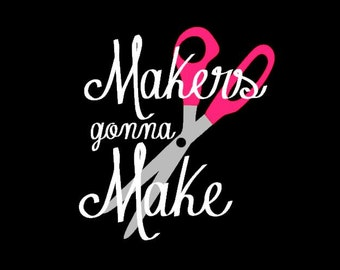 "Layered Vinyl Decal - ""Maker's gonna make"""