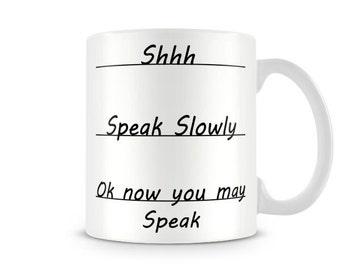 Fun_051 Coffee Limits Mug - shhh, Speak Slowly, Ok now you may speak mug