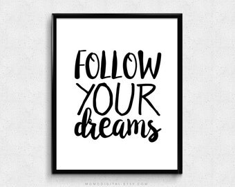 SALE -  Follow Your Dreams, Inspirational Quote, Motivational Poster, Famous Saying, Dreams Quote, Nursery Print, Black White, Modernism