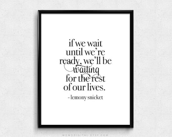 SALE -  If We Wait Until We're Ready, Lemony Snicket, Literary Poster, Literature Print, Famous Saying Print, Life Quote, Motivation