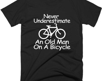 Never Underestimate An Old Man On A Bicycle, Cycling Tee Shirt.