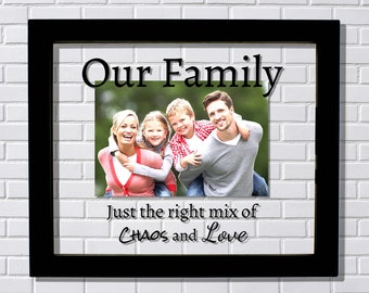 Our Family Frame - Floating Frame - Just the right mix of chaos and love - Photo Picture Frame - Family Photo Frame Children