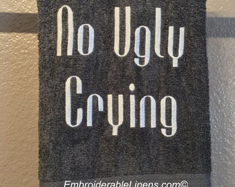 No Ugly Crying Hand Towel The Perfect Gift for any Occassion! In your choice of color towel, font, and thread color!