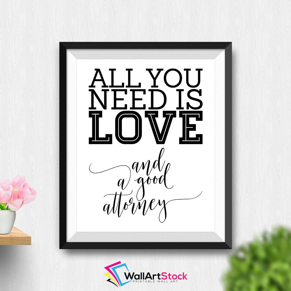 Wall Decor All You Need Is Love : Printable all you need is love and a good attorney wall art