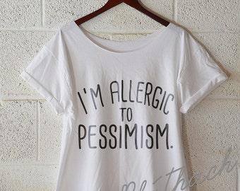 FREE SHIPPING, I'm allergic to pessimism, Hipster Tshirt, Hipster Shirt, Off Shoulder Shirt, Slouchy Shirt (women, teen girls) S-XXL