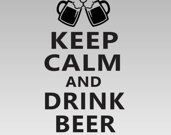 Keep Calm and Drink Beer Vinyl Decal *Choose size & color* Keep Calm Chive Quote Vinyl Sticker - Drink Beer - Funny Goofy Chive Decal